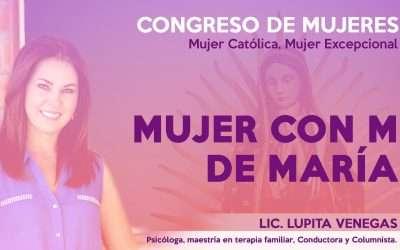 CONGRESO DE MUJERES «Mujer Católica Mujer Excepcional»