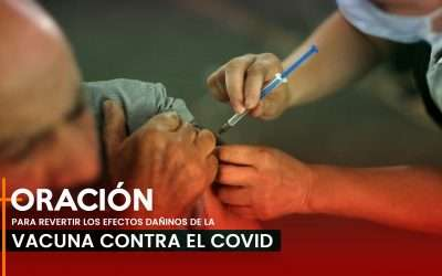 Oración para revertir los efectos dañinos de la vacuna contra el COVID